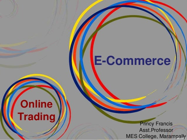 E-Commerce  Online Trading  Princy Francis Asst.Professor MES College, Marampally