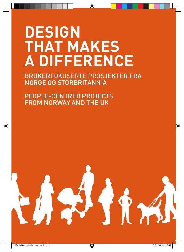 DESIGN THAT MAKES A DIFFERENCE BRUKERFOKUSERTE PROSJEKTER FRA NORGE OG STORBRITANNIA PEOPLE-CENTRED PROJECTS FROM NORWAY A...