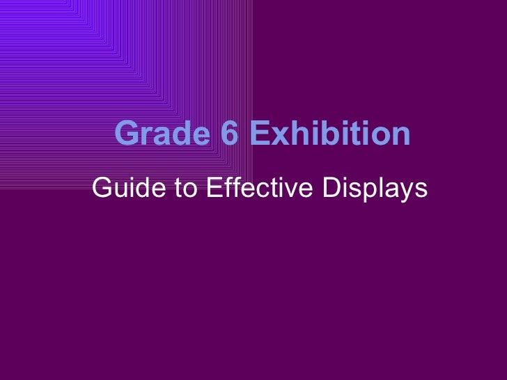 Guide to Effective Displays Grade 6 Exhibition
