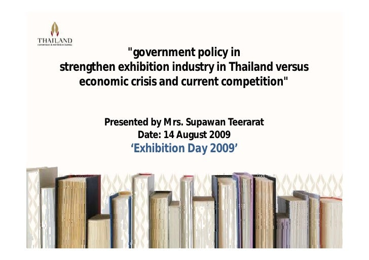 """""""government policy in strengthen exhibition industry in Thailand versus     economic crisis and current competition""""      ..."""