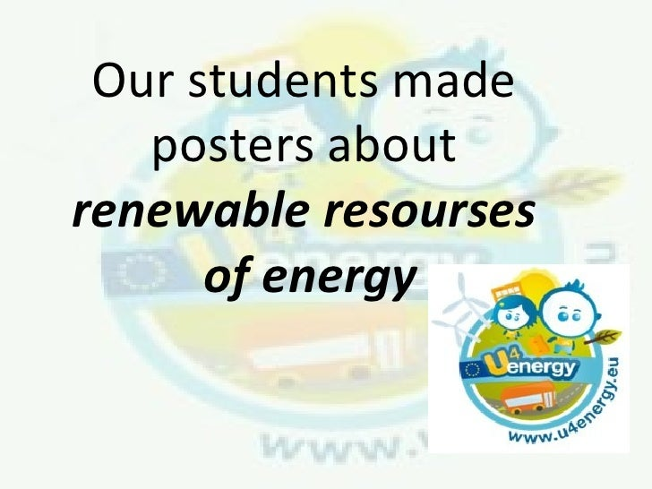 Our students made   posters aboutrenewable resourses      of energy
