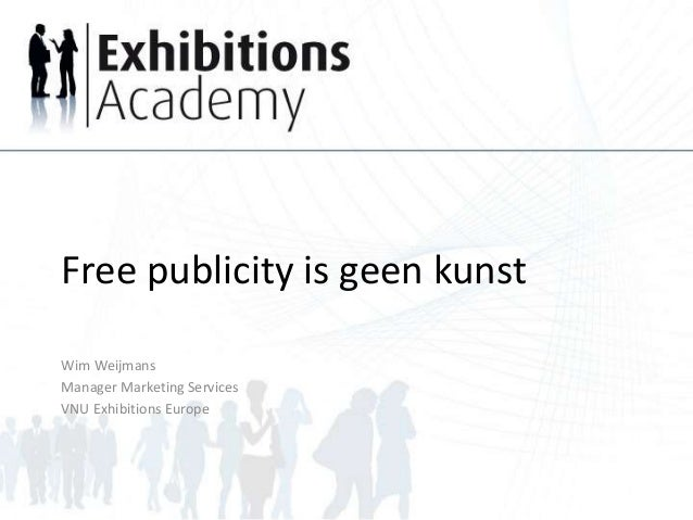 Free publicity is geen kunst Wim Weijmans Manager Marketing Services VNU Exhibitions Europe