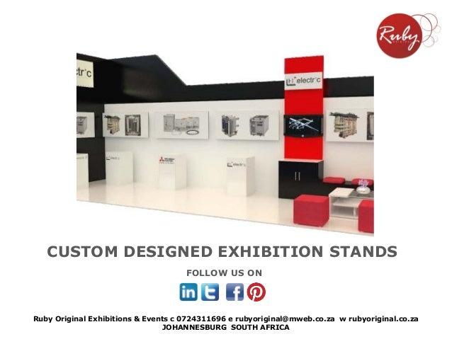 CUSTOM DESIGNED EXHIBITION STANDS FOLLOW US ON Ruby Original Exhibitions & Events c 0724311696 e rubyoriginal@mweb.co.za w...