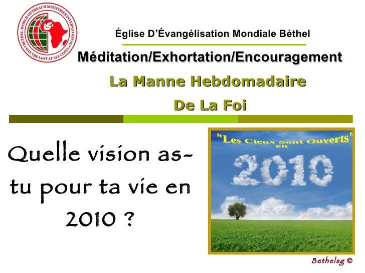 Quelle vision as-tu pour ta vie en 2010 ? Méditation/Exhortation/Encouragement La Manne Hebdomadaire  De La Foi Bethelsg  ...