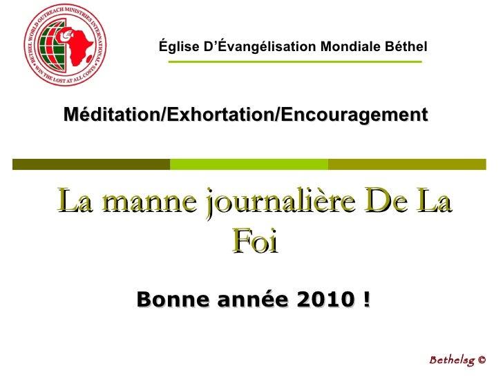 La manne journalière De La Foi Bonne année 2010 ! Méditation/Exhortation/Encouragement Bethelsg  © Église D'Évangélisation...