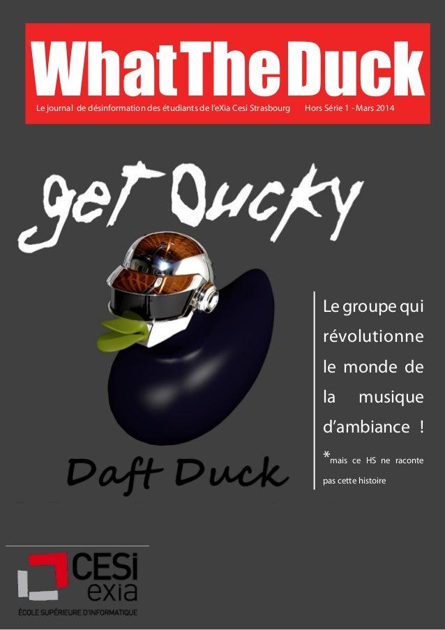 Hors Série 1 - Mars 2014 What The Duck Le journal de désinformation des étudiants de l'eXia Cesi Strasbourg  Le groupe qui...