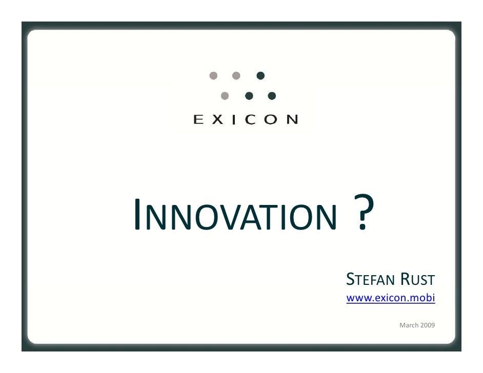 INNOVATION ?           STEFAN RUST           www.exicon.mobi                    March2009