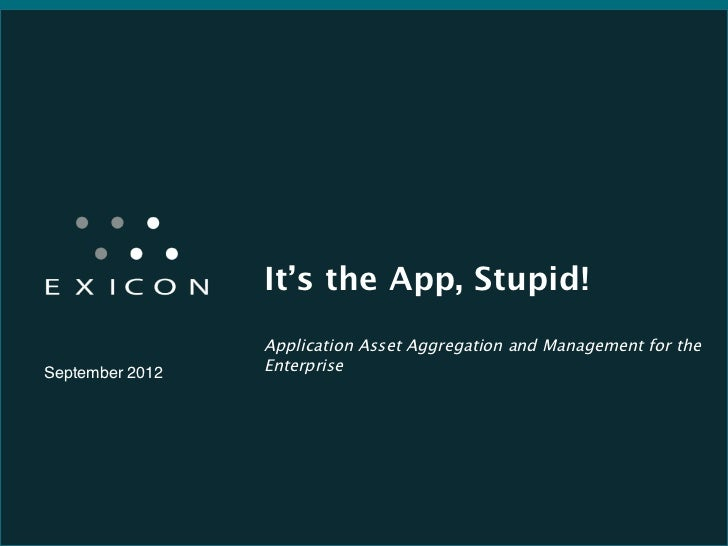 It's the App, Stupid!                                                  Application Asset Aggregation and Management for th...