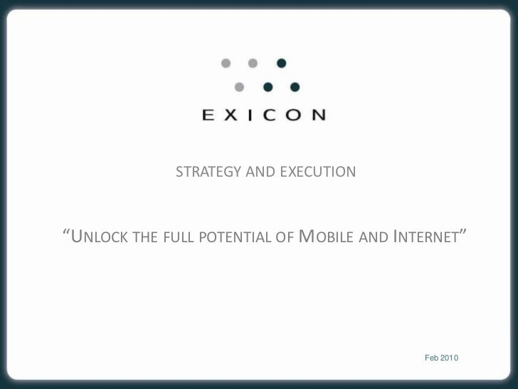 """strategy and execution<br />""""Unlock the full potential of Mobile and Internet""""<br />Feb 2010<br />"""