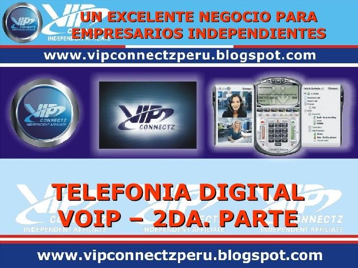 TELEFONIA DIGITAL VOIP – 2DA. PARTE UN EXCELENTE NEGOCIO PARA EMPRESARIOS INDEPENDIENTES