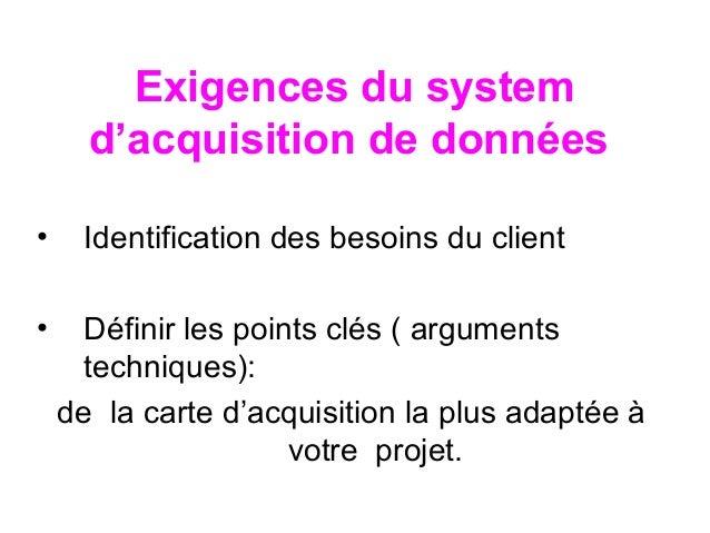 Exigences du system  d'acquisition de données  • Identification des besoins du client  • Définir les points clés ( argumen...