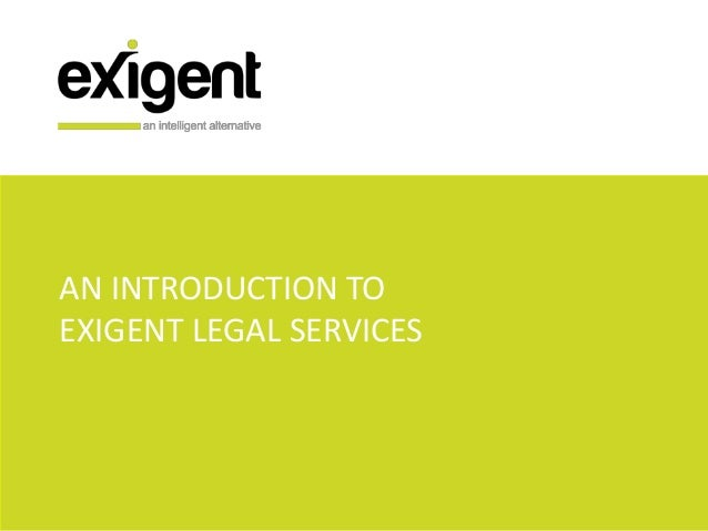 AN INTRODUCTION TO EXIGENT LEGAL SERVICES
