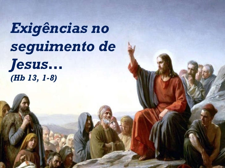 Exigências no seguimento de Jesus… (Hb 13, 1-8)