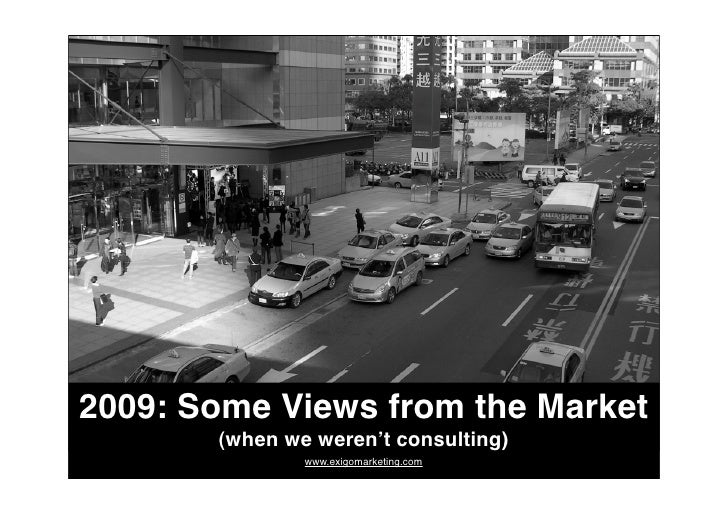 2009: Some Views from the Market        (when we weren't consulting)                www.exigomarketing.com
