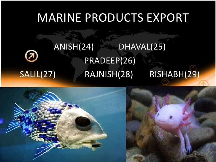 MARINE PRODUCTS EXPORT<br />ANISH(24)DHAVAL(25)<br />PRADEEP(26)<br />SALIL(27)RAJNISH(28)RISHABH(29)<br />1<b...