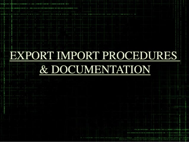 EXPORT IMPORT PROCEDURES    & DOCUMENTATION