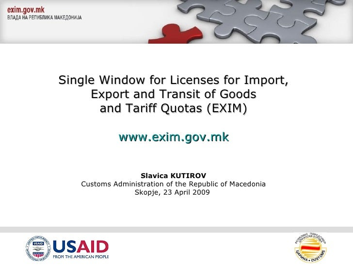 Single Window for Licenses for Import,   Export and Transit of Goods and Tariff Quotas (EXIM) www.exim.gov.mk Slavica KUTI...