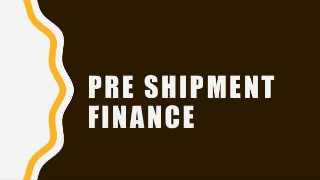 Pre shipment finace