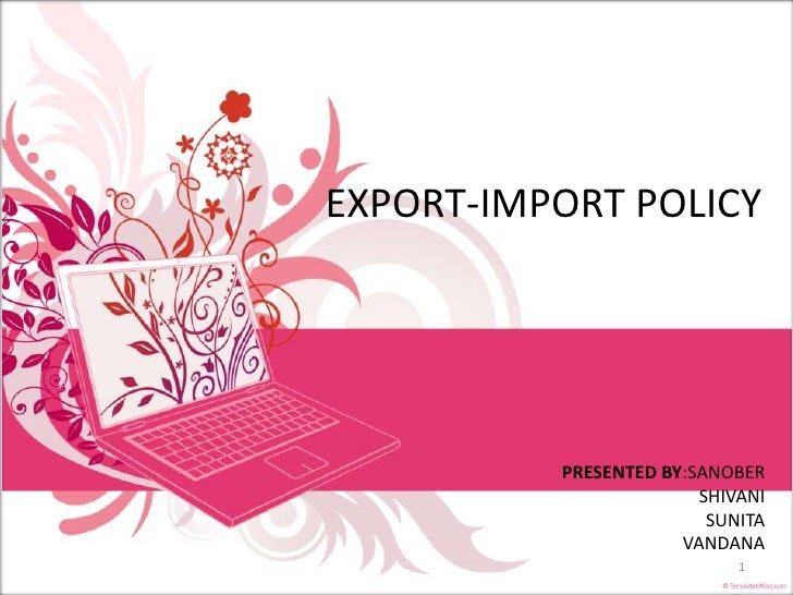 EXPORT-IMPORT POLICY<br />PRESENTED BY:SANOBER<br />                           SHIVANI<br />                           SUN...