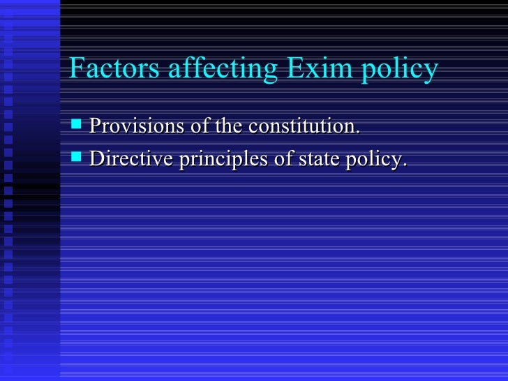 exim policy 1 exim policy export import policy is two fold, one within the organization and the  second is the larger exim policy adopted for the nation exim policy of a nation.