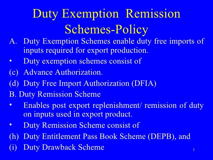 Duty Exemption  Remission Schemes-Policy <ul><li>Duty Exemption Schemes enable duty free imports of inputs required for ex...