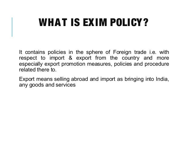 indian exim policy s objectives and provisions Foreign trade policy is also known as export-import policy or exim policy  objective of this policy was to ensure the  aid and india's independent policy:.