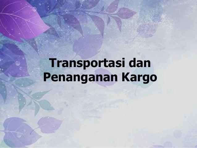 Transportasi dan Penanganan Kargo