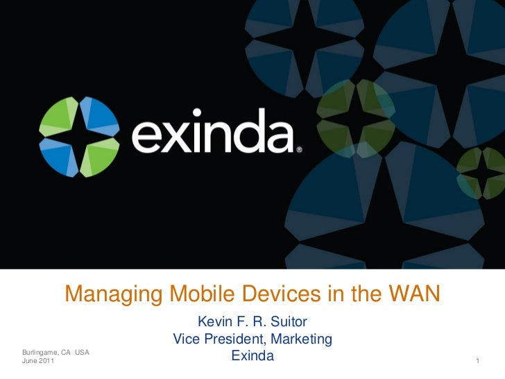 Managing Mobile Devices in the WAN                         Kevin F. R. Suitor                     Vice President, Marketin...