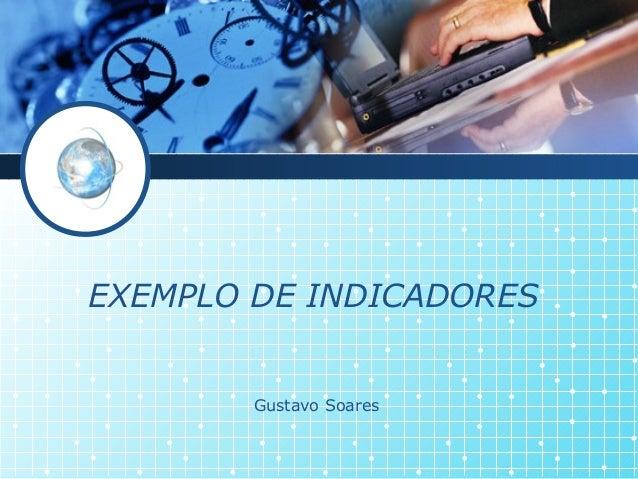 EXEMPLO DE INDICADORES Gustavo Soares