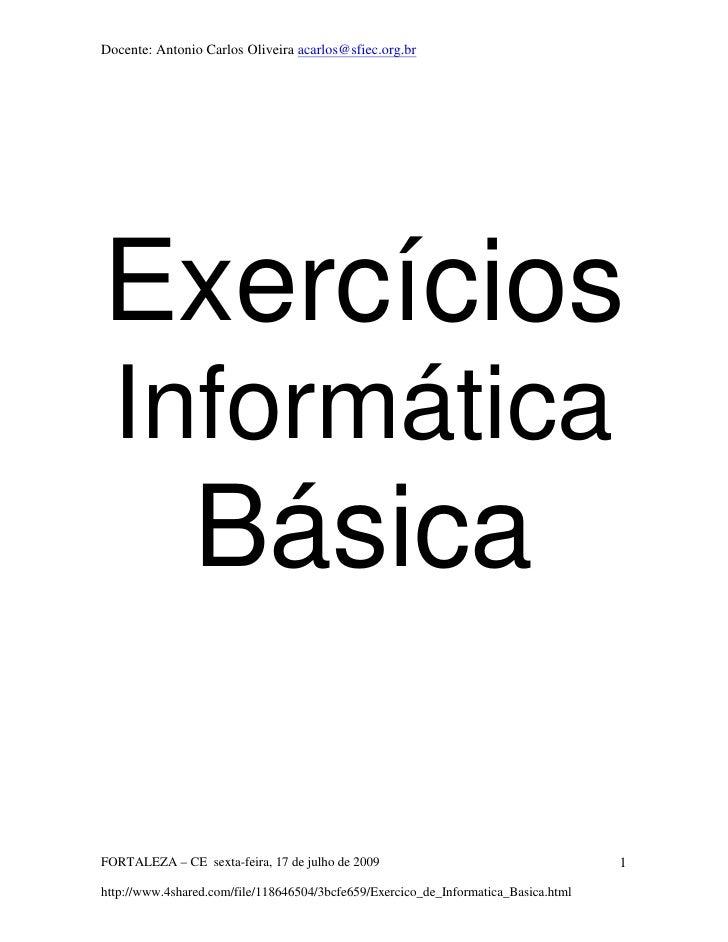 Docente: Antonio Carlos Oliveira acarlos@sfiec.org.brExercícios  Informática                BásicaFORTALEZA – CE sexta-fei...