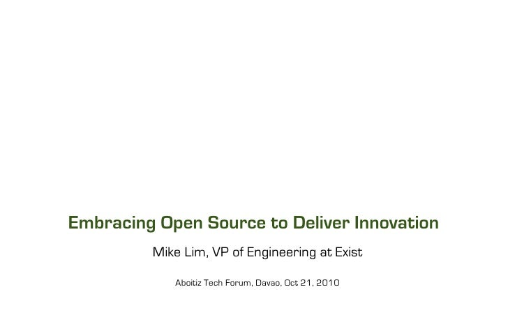 Embracing Open Source to Deliver Innovation          Mike Lim, VP of Engineering at Exist              Aboitiz Tech Forum,...