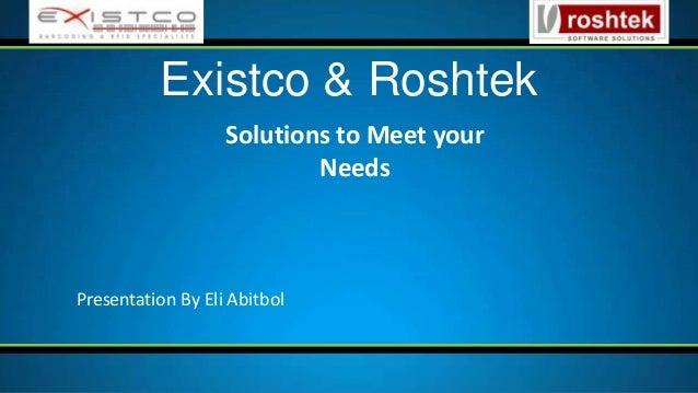 Solutions to Meet your Needs Existco & Roshtek Presentation By Eli Abitbol