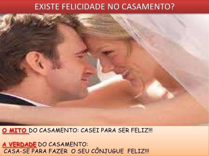 EXISTE FELICIDADE NO CASAMENTO?                      NÃO SE CASAO MITO DO CASAMENTO: CASEI PARA SER FELIZ!!!A VERDADE DO C...