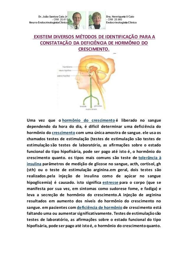 EXISTEM DIVERSOS MÉTODOS DE IDENTIFICAÇÃO PARA A  CONSTATAÇÃO DA DEFICIÊNCIA DE HORMÔNIO DO  CRESCIMENTO.  Uma vez que o h...