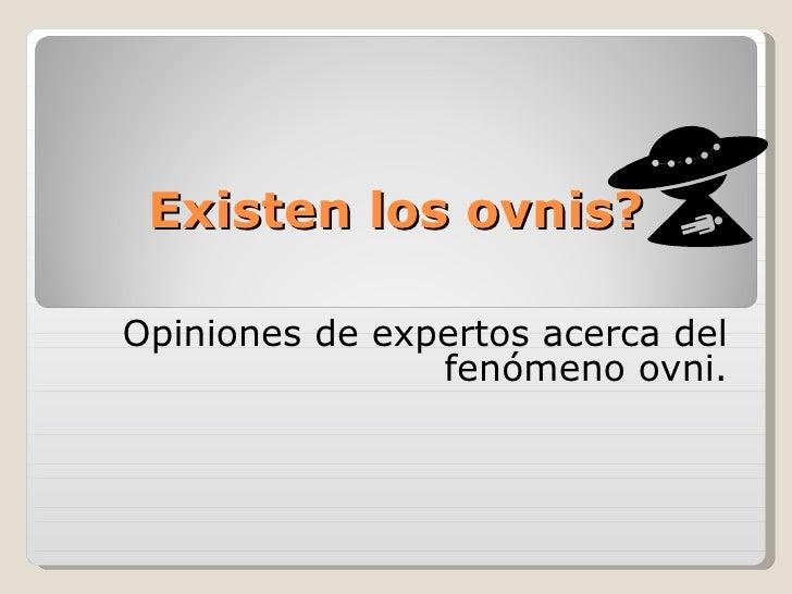 Existen los ovnis? Opiniones de expertos acerca del fenómeno ovni.