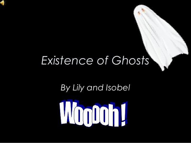 Existence of Ghosts By Lily and Isobel