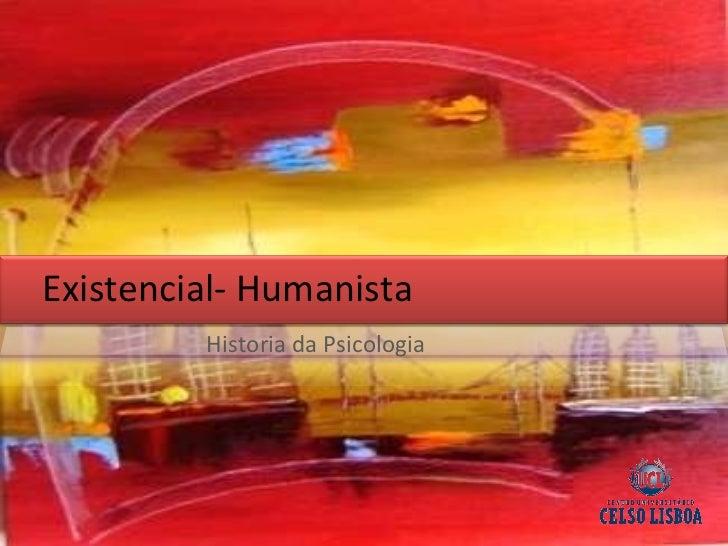 Existencial- Humanista Historia da Psicologia