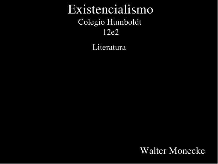 Existencialismo Colegio Humboldt  12e2 Literatura   Walter Monecke