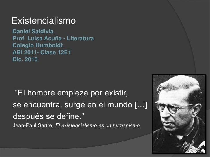 """Existencialismo<br />Daniel SaldiviaProf. Luisa Acuña - Literatura Colegio HumboldtABI2011- Clase 12E1Dic. 2010<br />""""El h..."""