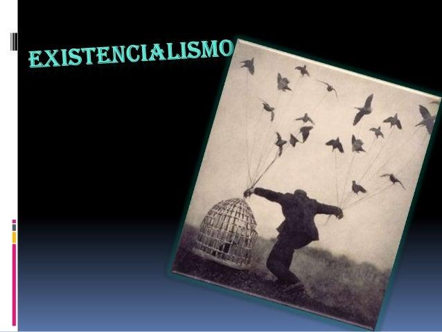 HISTORIA  El existencialismo, como movimiento filosófico y literario, pertenece a los siglos XIX y XX, pero se pueden enc...