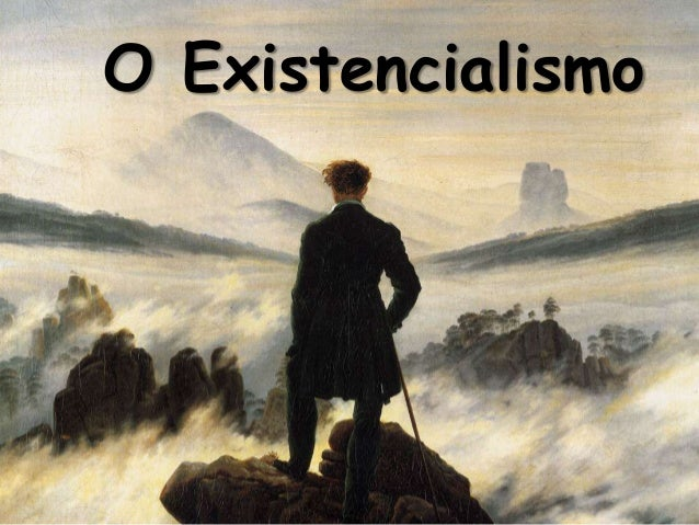 O Existencialismo