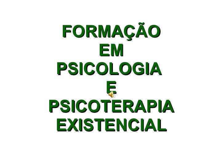 FORMAÇÃO EM PSICOLOGIA  E PSICOTERAPIA EXISTENCIAL