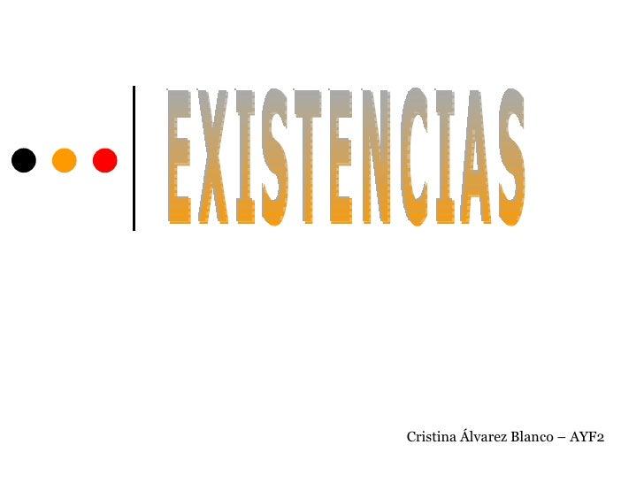EXISTENCIAS Cristina Álvarez Blanco – AYF2