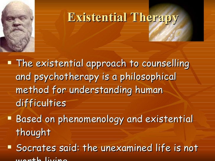 existentialist approach to therapy The humanistic and existential approach includes the importance  humanistic-existential approach  the major themes of existential therapy are the client.