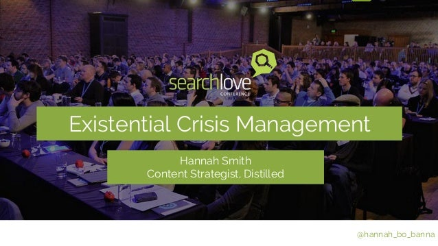 Existential Crisis Management  @hannah_bo_banna  Hannah Smith  Content Strategist, Distilled