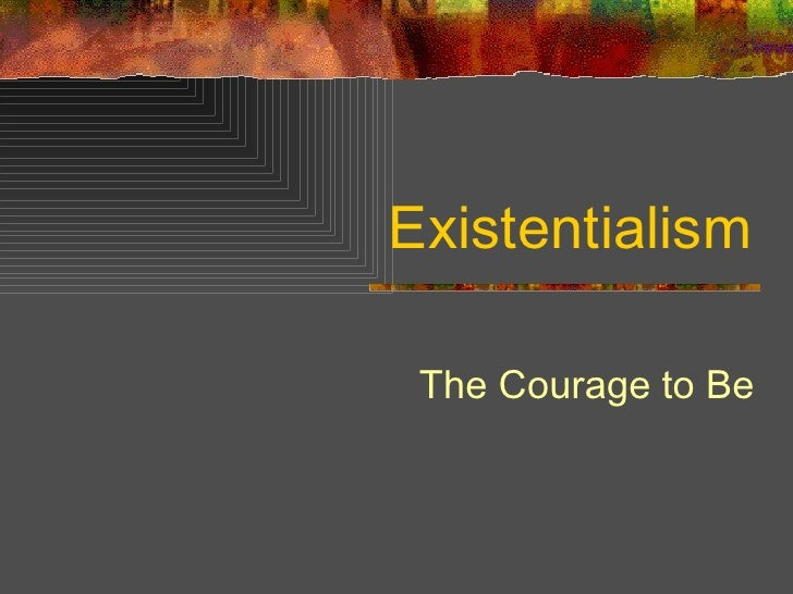Existentialism The Courage to Be