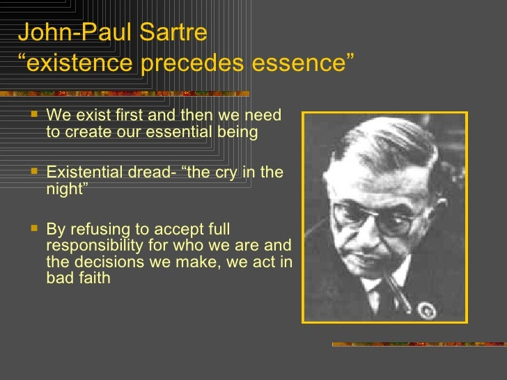 existentialism and existence precedes essence essay My purpose here is to defend existentialism against several reproaches that have   of god is comparable to the concept of paper-knife in the mind of the artisan   does not exist, yet there is still a being in whom existence precedes essence,.