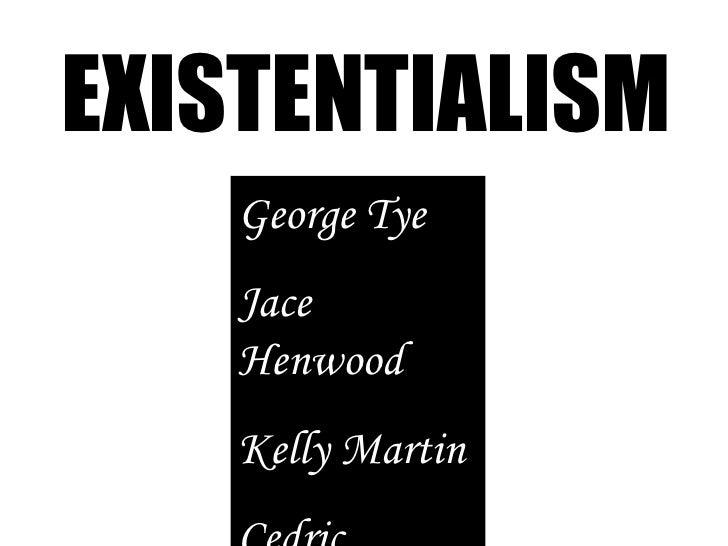 EXISTENTIALISM George Tye Jace Henwood Kelly Martin Cedric Oikawa