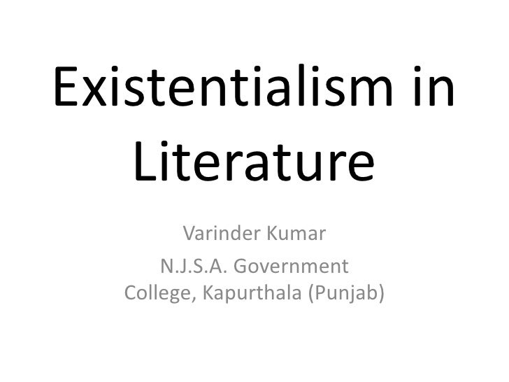 Existentialism In Literatureu003cbr /u003eVarinder Kumaru003cbr /u003eN.J.S.A. Government  College ...