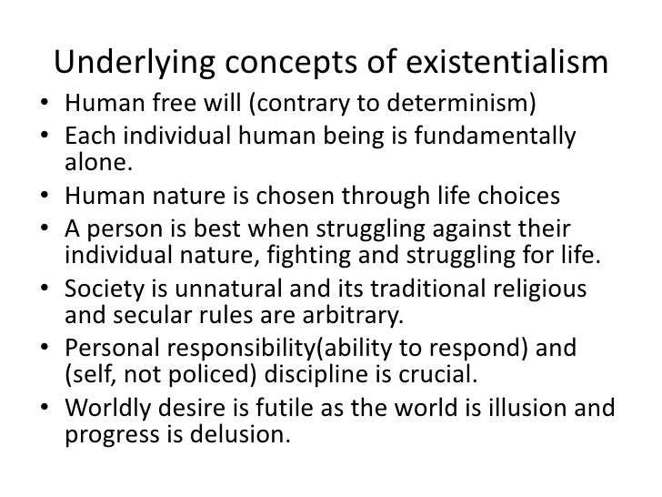 an analysis of the individual free will and the concepts of existentialism and determinism Underlying concepts of existentialism human free will (contrary to determinism) each individual human being is fundamentally alone human nature is chosen through life choices a person is.
